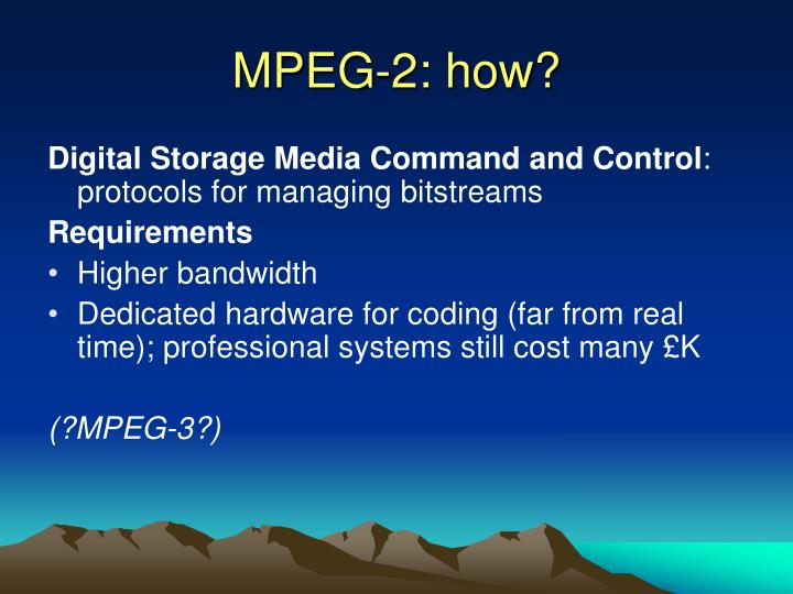 MPEG-2: how?