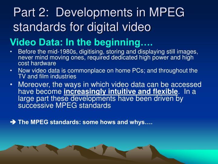 Part 2:  Developments in MPEG standards for digital video