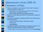 administrative goals 2009 10 consumers of data