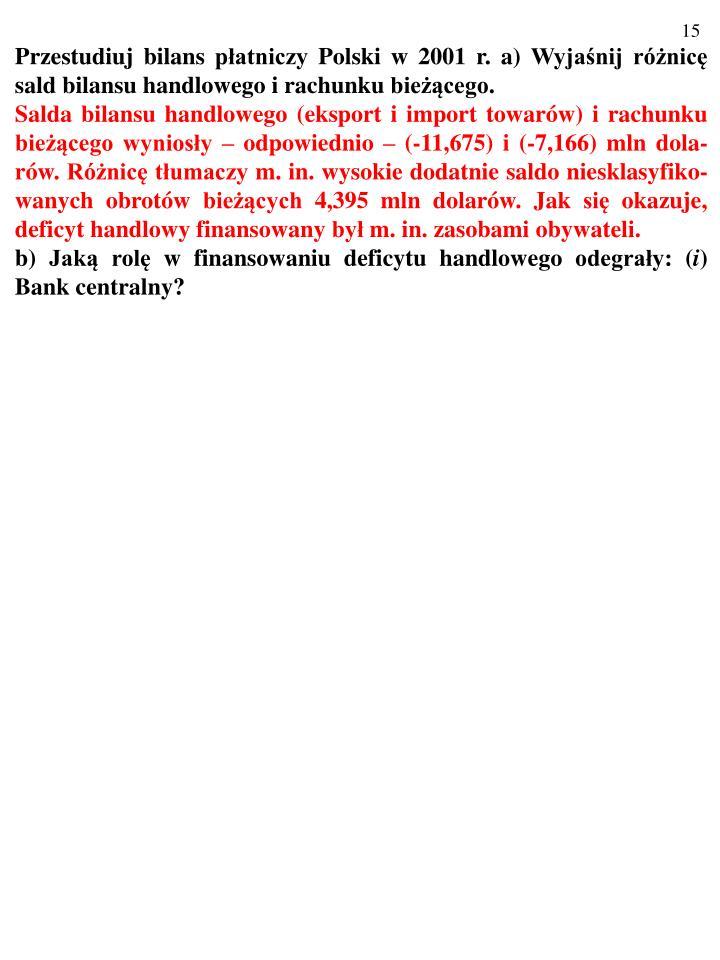 Przestudiuj bilans płatniczy Polski w 2001 r. a) Wyjaśnij różnicę sald bilansu handlowego i rachunku bieżącego.