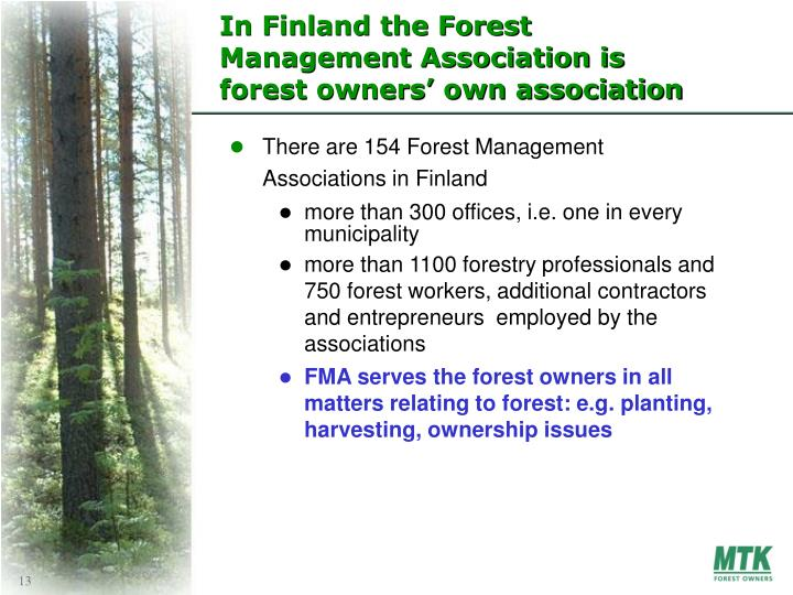 In Finland the Forest Management Association is forest owners' own association