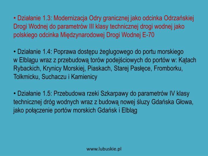 Działanie 1.3: Modernizacja Odry granicznej jako odcinka Odrzańskiej Drogi Wodnej do parametrów III klasy technicznej drogi wodnej jako polskiego odcinka Międzynarodowej Drogi Wodnej E-70