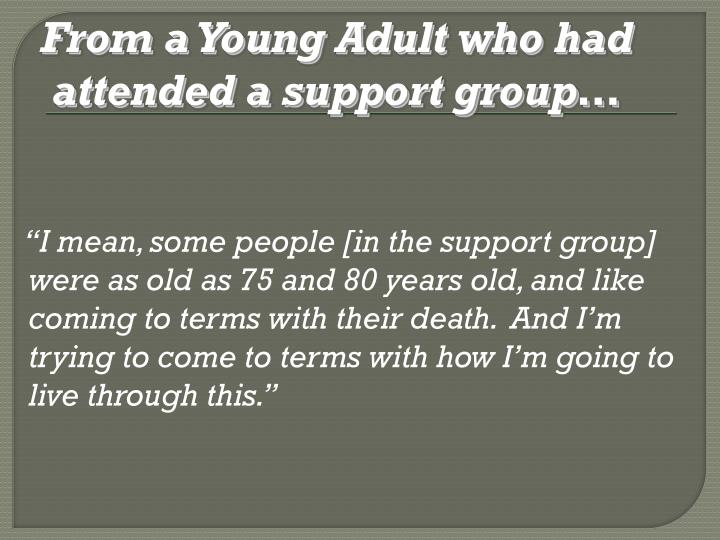 From a Young Adult who had attended a support group…