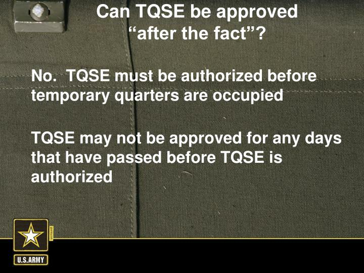 No.  TQSE must be authorized before temporary quarters are occupied