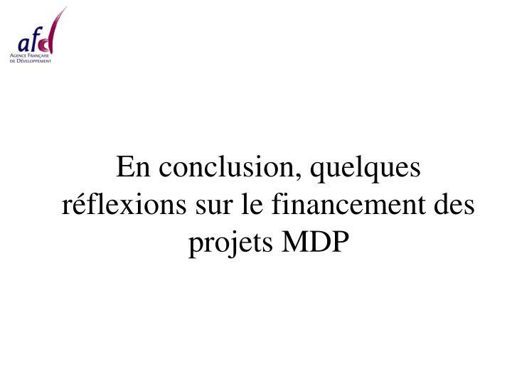 En conclusion, quelques réflexions sur le financement des projets MDP