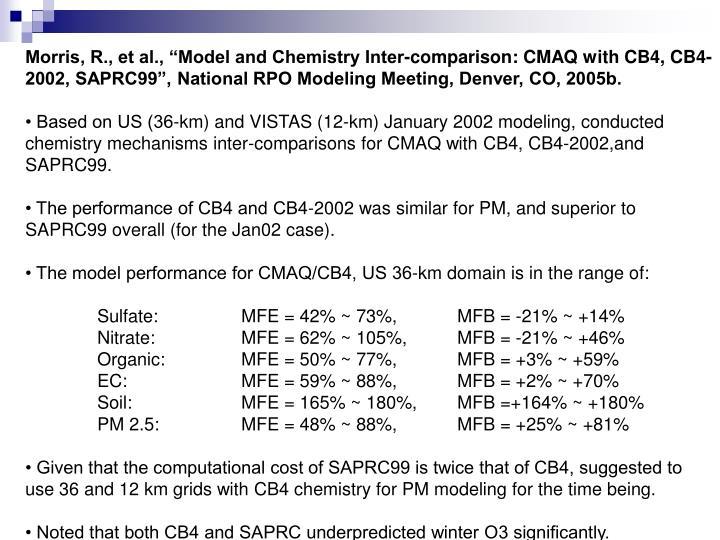"Morris, R., et al., ""Model and Chemistry Inter-comparison: CMAQ with CB4, CB4-2002, SAPRC99"", National RPO Modeling Meeting, Denver, CO, 2005b."