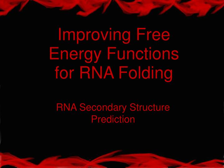 improving free energy functions for rna folding n.