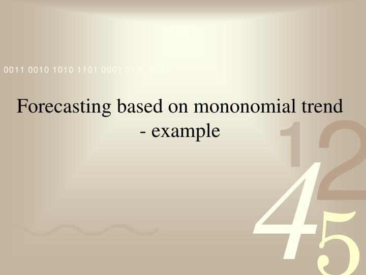 Forecasting based on mononomial trend -