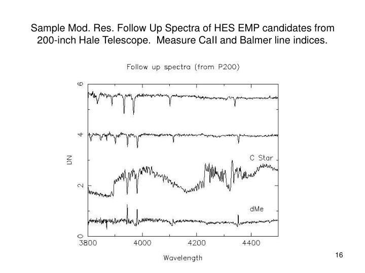 Sample Mod. Res. Follow Up Spectra of HES EMP candidates from 200-inch Hale Telescope.  Measure CaII and Balmer line indices.