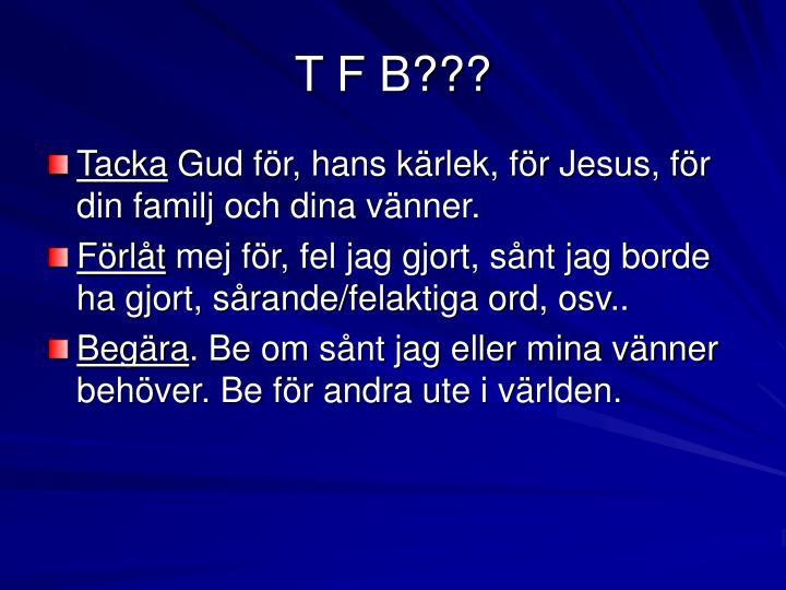 T F B???
