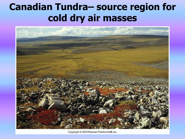 Canadian Tundra– source region for cold dry air masses