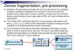 device fragmentation pre processing