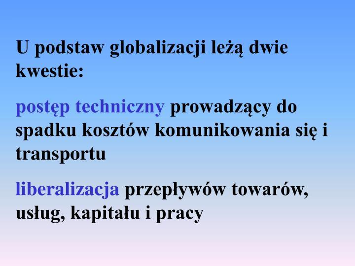 U podstaw globalizacji leżą dwie kwestie:
