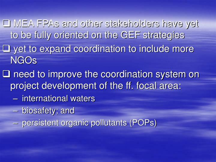 MEA FPAs and other stakeholders have yet to be fully oriented on the GEF strategies
