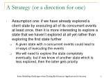 a strategy or a direction for one1