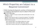 which properties are subject to a required conversion