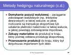 metody hedgingu naturalnego c d