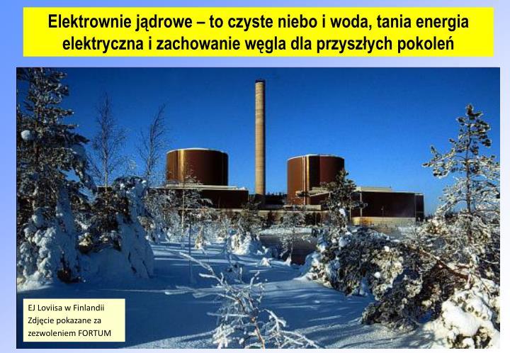 Elektrownie jądrowe – to czyste niebo i woda, tania energia elektryczna i zachowanie węgla dla p...