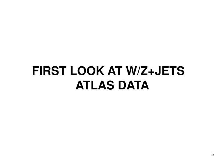 FIRST LOOK AT W/Z+JETS ATLAS DATA