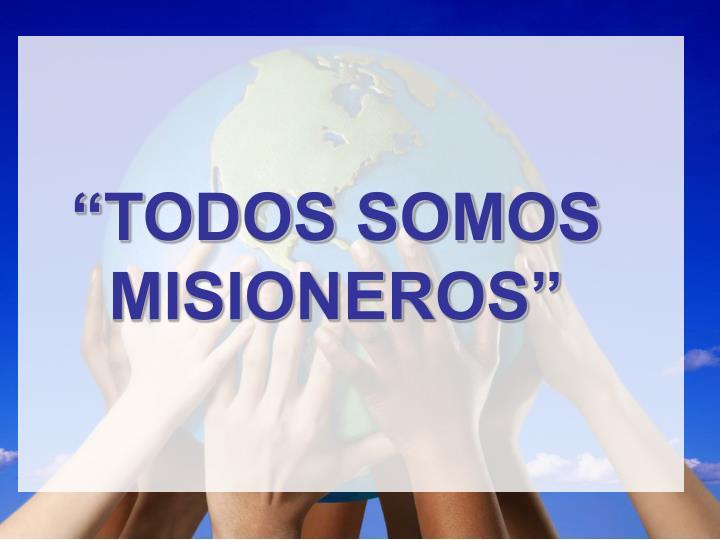 """""""TODOS SOMOS MISIONEROS"""""""