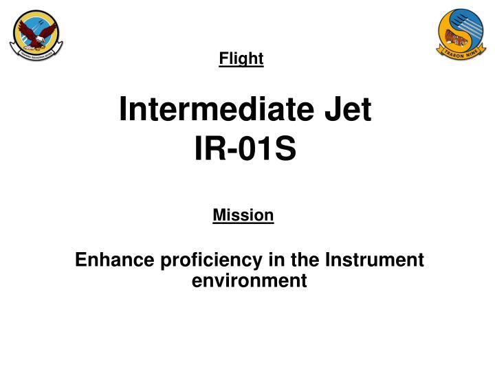 Intermediate jet ir 01s
