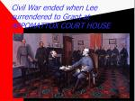 civil war ended when lee surrendered to grant at appomattox court house
