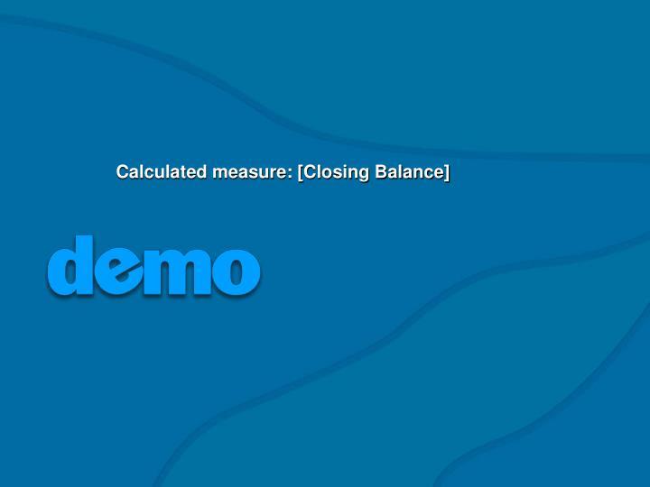 Calculated measure: [Closing Balance]