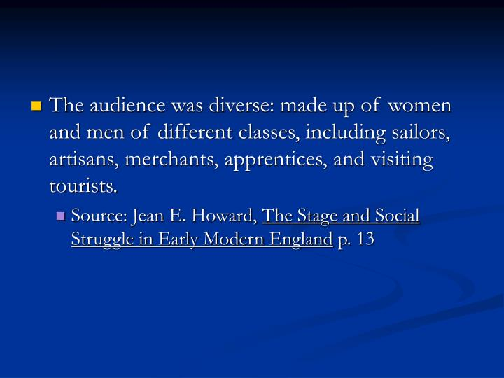 The audience was diverse: made up of women and men of different classes, including sailors, artisans, merchants, apprentices, and visiting tourists.