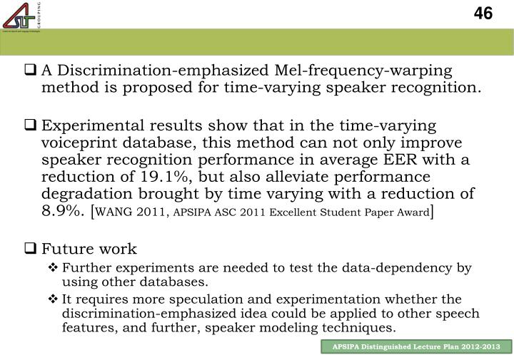 A Discrimination-emphasized Mel-frequency-warping method is proposed for time-varying speaker recognition