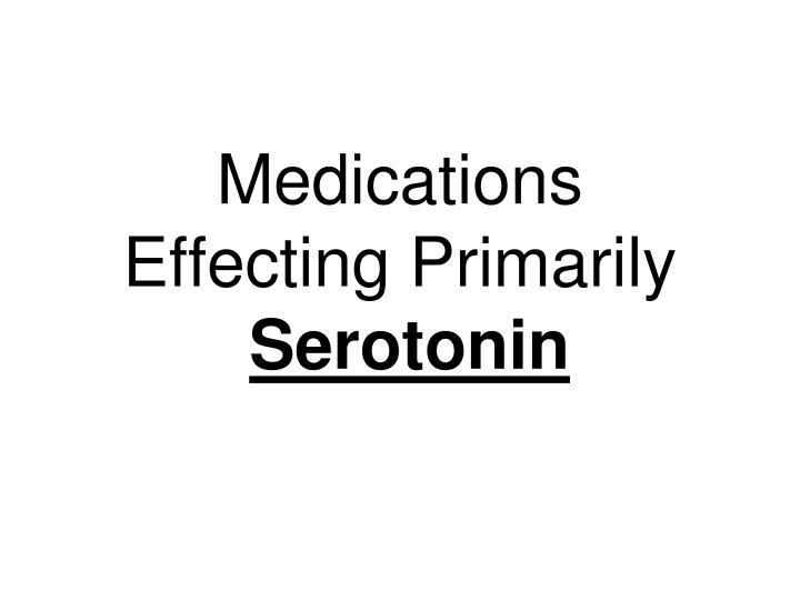Medications Effecting Primarily