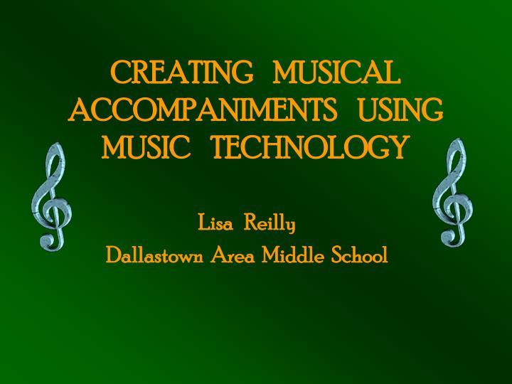 Creating musical accompaniments using music technology