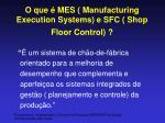 o que mes manufacturing execution systems e sfc shop floor control