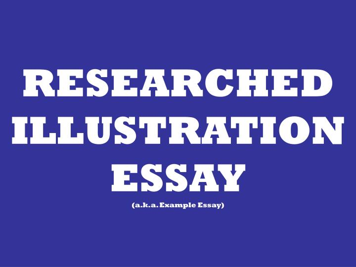 researched illustration essay a k a example essay n.