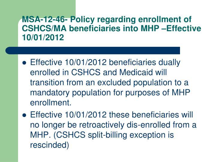 MSA-12-46- Policy regarding enrollment of CSHCS/MA beneficiaries into MHP –Effective 10/01/2012