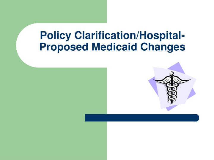 Policy Clarification/Hospital-Proposed Medicaid Changes