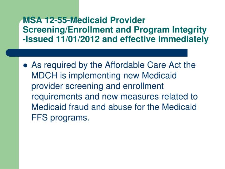MSA 12-55-Medicaid Provider Screening/Enrollment and Program Integrity  -Issued 11/01/2012 and effective immediately