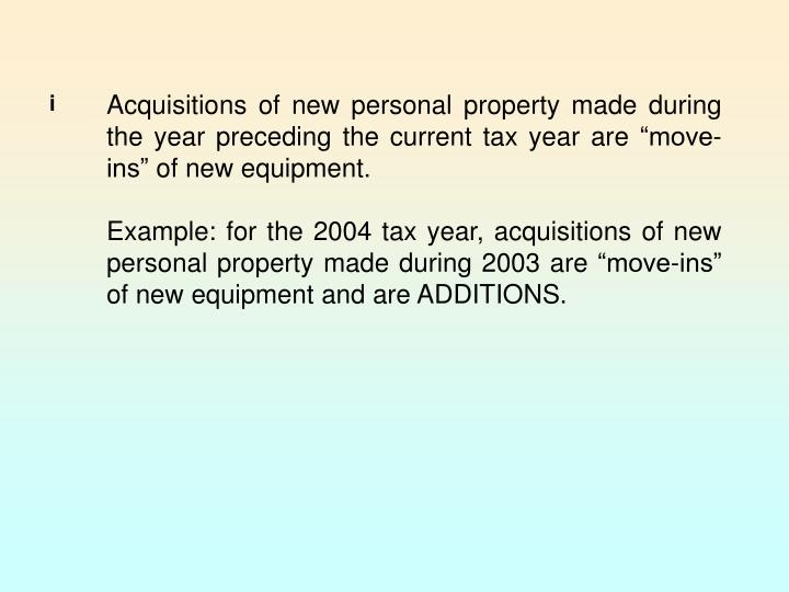 """Acquisitions of new personal property made during the year preceding the current tax year are """"move-ins"""" of new equipment."""