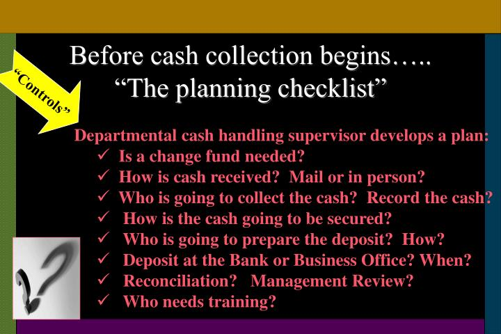 Before cash collection begins…..