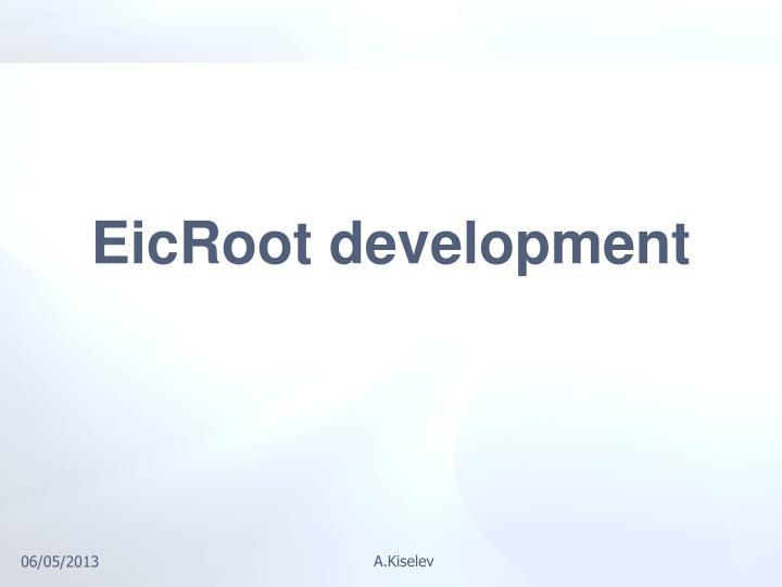 EicRoot development