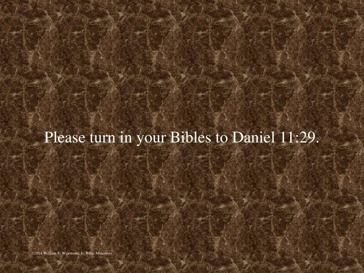 Please turn in your bibles to daniel 11 29