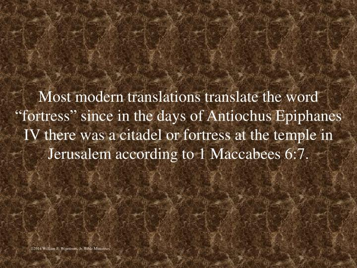 """Most modern translations translate the word """"fortress"""" since in the days of Antiochus Epiphanes IV there was a citadel or fortress at the temple in Jerusalem according to 1 Maccabees 6:7."""