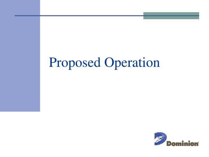 Proposed Operation