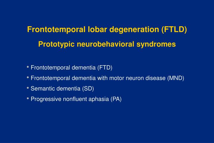 Frontotemporal lobar degeneration (FTLD)