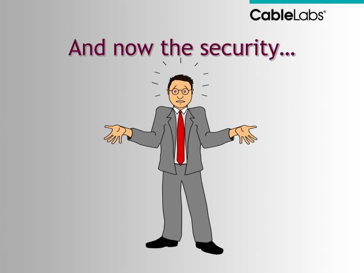 And now the security…
