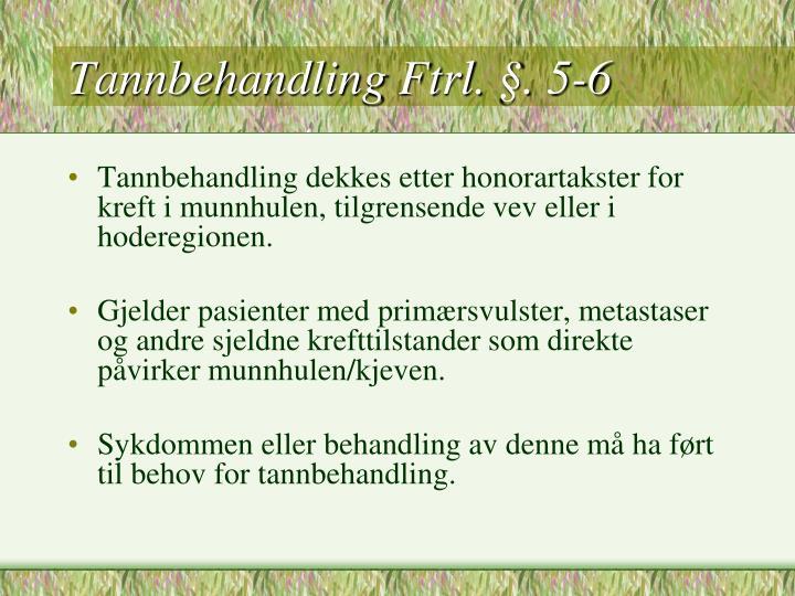 Tannbehandling ftrl 5 6