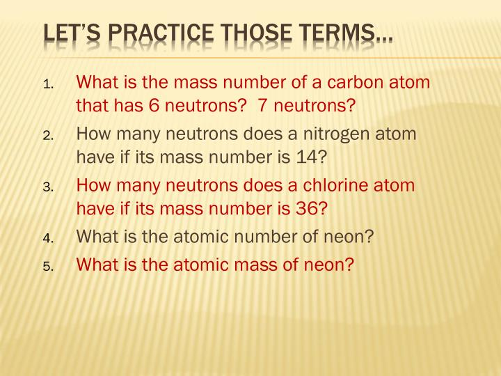 What is the mass number of a carbon atom that has 6 neutrons?  7 neutrons?