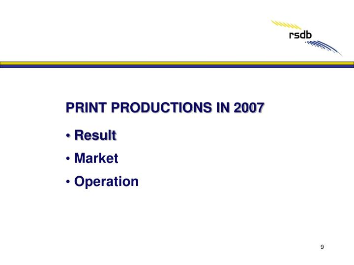 PRINT PRODUCTIONS IN 2007