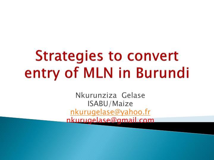 strategies to convert entry of mln in burundi n.