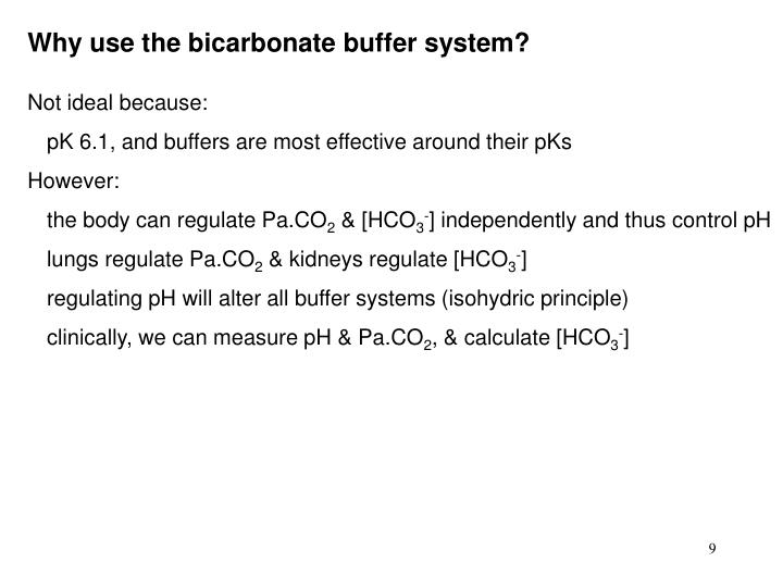 Why use the bicarbonate buffer system?