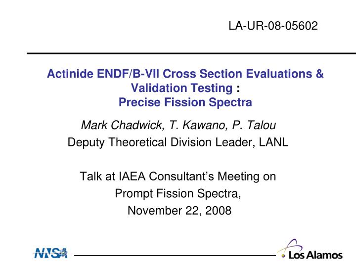 Actinide endf b vii cross section evaluations validation testing precise fission spectra